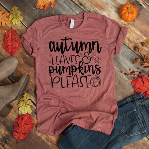 Autumn leaves & Pumpkins Please Custom Fall shirt