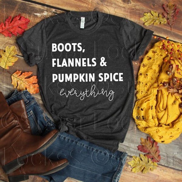 Boots, Flannels & Pumpkin Spice Everything Custom Fall shirt