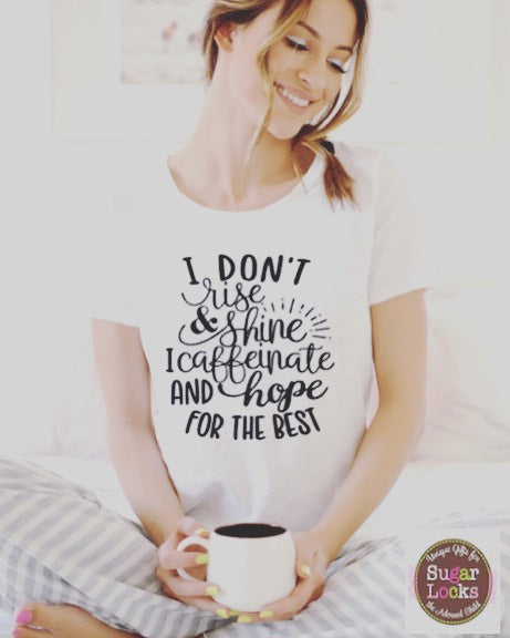 I Don't Rise and Shine I Caffeinate and Hope for the Best Shirt
