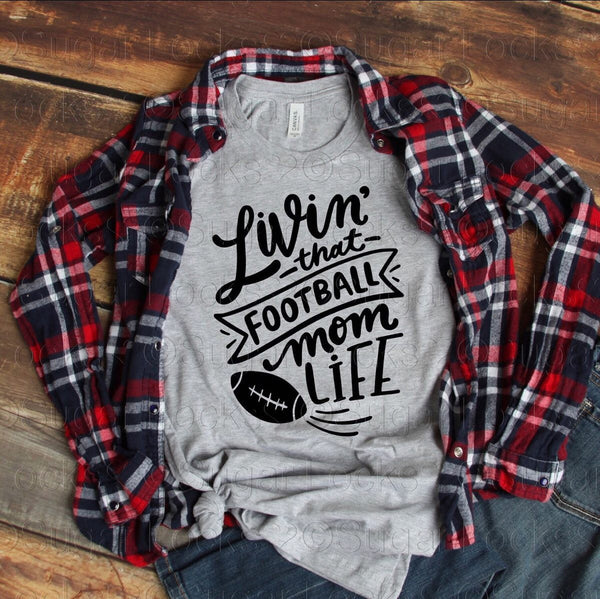 Livin' That Football Mom Life Choose Shirt color