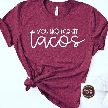 You had me at Tacos Shirt