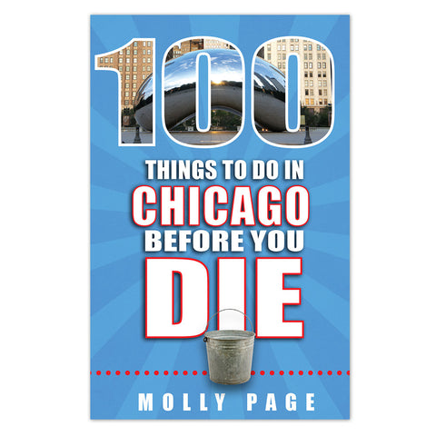 100 Things to Do in Chicago Before You Die - Paperback Book