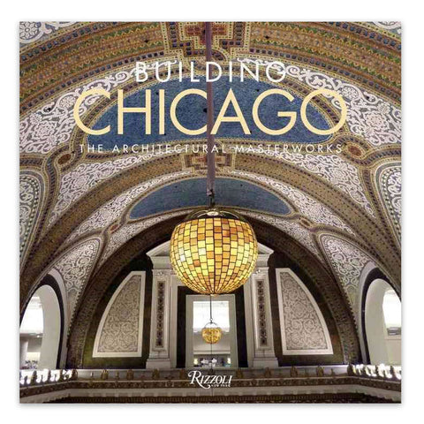 Building Chicago The Architectural Masterworks Hardcover Book