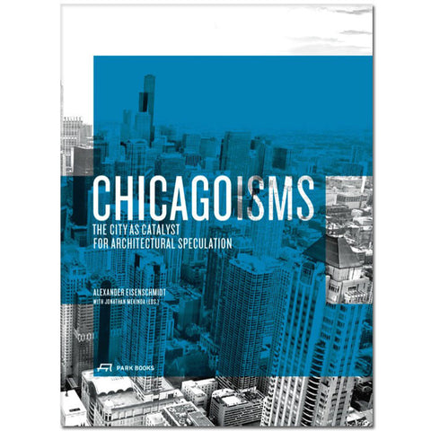 Chicagoisms: The City as Catalyst for Architectural Speculation - Hardcover Book