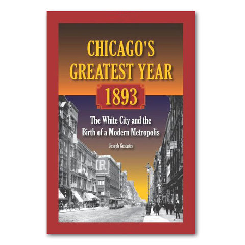 Chicagos Greatest Year, 1893 - Paperback Book