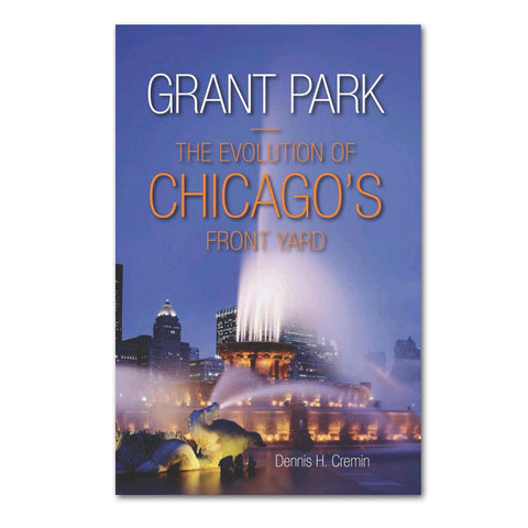 Grant Park: The Evolution of Chicagos Front Yard - Hardcover Book