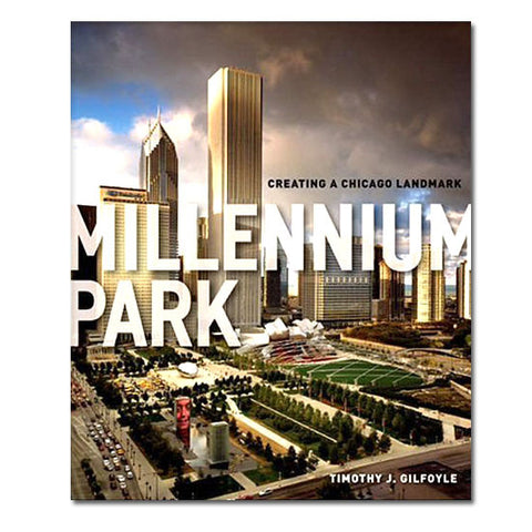 Millennium Park: Creating a Chicago Landmark - Hardcover Book