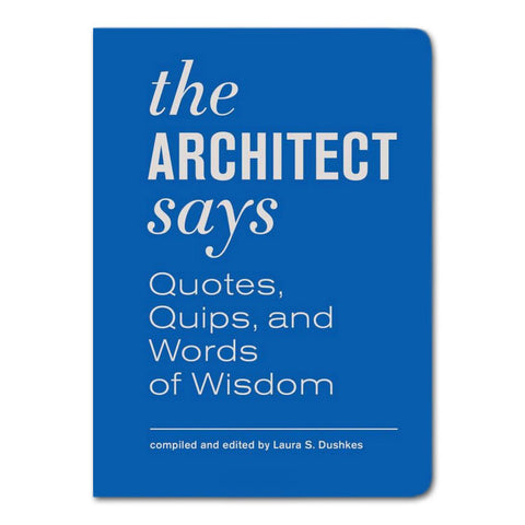 The Architect Says: Quotes, Quips, and Words of Wisdom - Hardcover Book