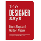 The Designer Says: Quotes, Quips, and Words of Wisdom - Hardcover Book