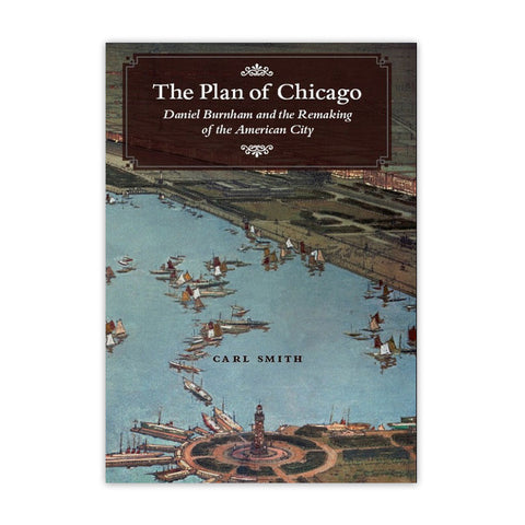 The Plan of Chicago - Daniel Burnham and the Remaking of the American City