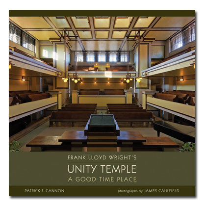 Frank Lloyd Wrights Unity Temple: A Good Time Place - Hardcover Book