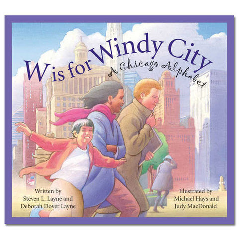 W is for Windy City: A Chicago City Alphabet - Hardcover Book