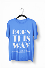Load image into Gallery viewer, Born This Way T-shirt (Unisex) - White Lettering Blue