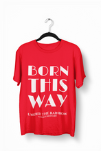 Load image into Gallery viewer, Born This Way T-Shirt (Unisex) - White Lettering