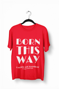 Born This Way T-Shirt (Unisex) - White Lettering