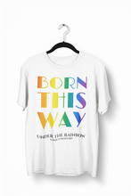 Load image into Gallery viewer, Born This Way T-Shirt (Unisex)