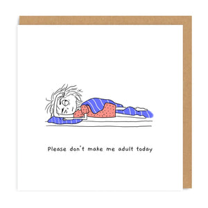 Please Don't Make Me Adult Today Greeting Card