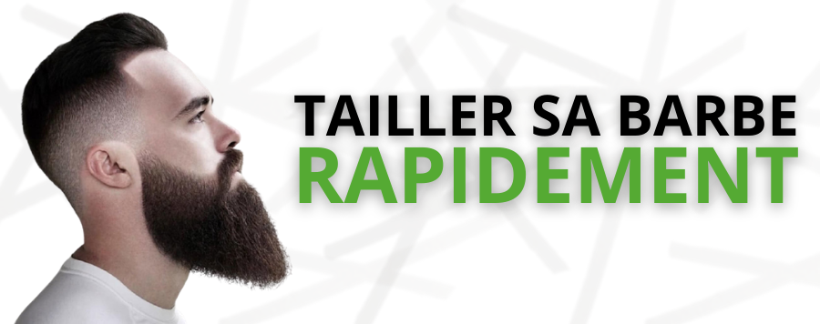 Comment tailler sa barbe rapidement ?