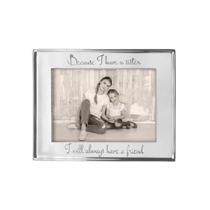 BECAUSE I HAVE A SISTER I WILL ALWAYS HAVE A FRIEND 5X7 Signature Frame | Mariposa Photo Frames