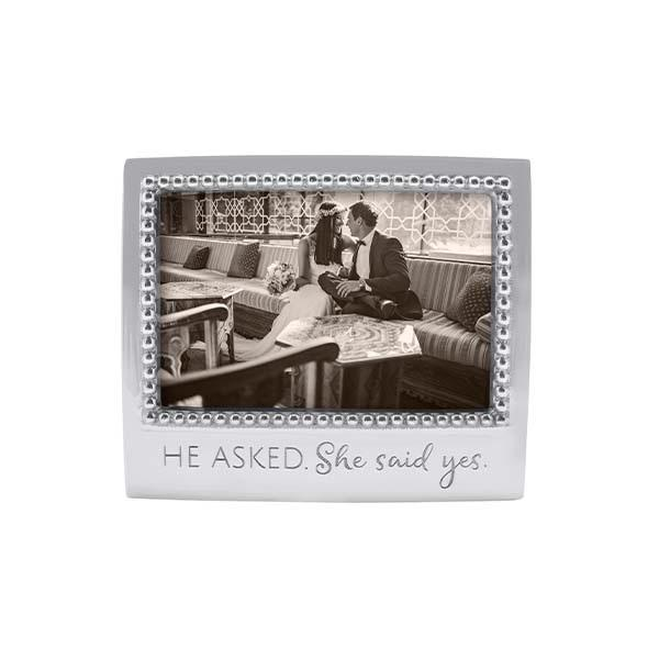 HE ASKED. SHE SAID YES. Beaded 4x6 Frame | Mariposa Photo Frames