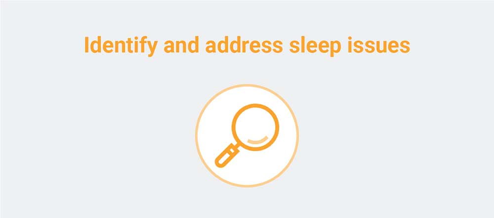 Identify and address sleep issues