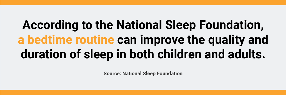 A bedtime routine can help improve your quality of sleep.