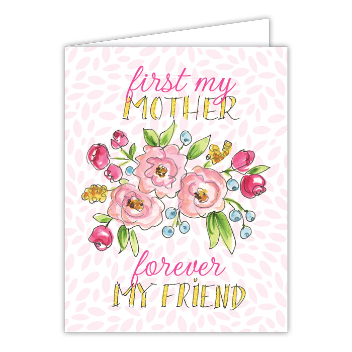 First My Mother Forever My Friend Greeting Card
