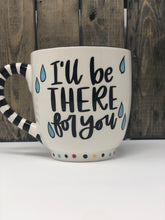 Load image into Gallery viewer, Jumbo Mug -I'll Be There for You