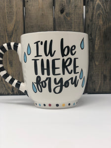 Jumbo Mug -I'll Be There for You