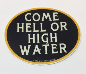Come Hell or High Water Sticker