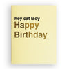 Hey cat lady Birthday Card