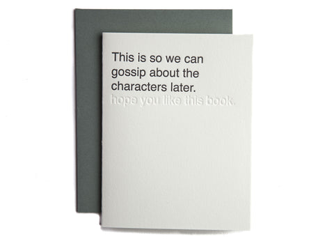 This is so we can gossip about the characters later. (hope you like this book.)