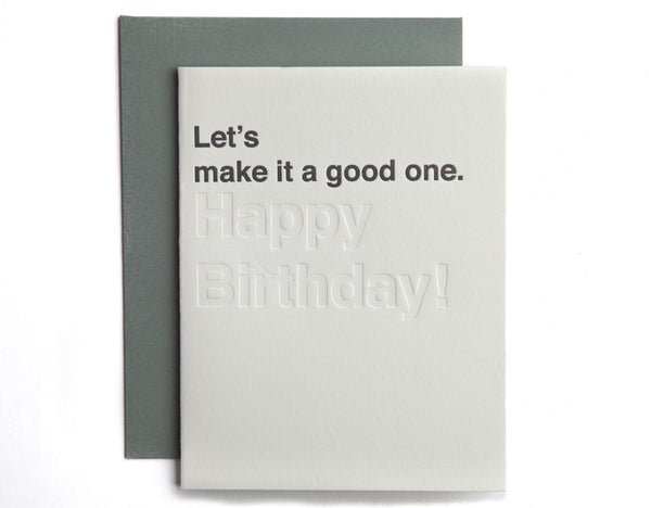Let's make it a good one. (Happy Birthday!)