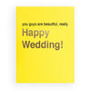 you guys are beautiful really - bright yellow wedding card