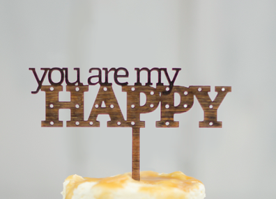 Cake Topper - You are my HAPPY