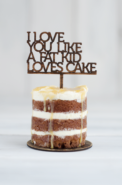 Cupcake Topper I Love You Like A Fat Kid Loves Cake