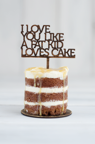 Cupcake Topper - I Love you like a fat kid loves cake