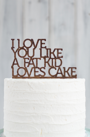 Cake Topper - I love you like a fat kid
