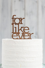 Cake Topper - For Like Ever