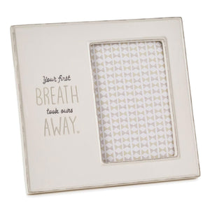 Your First Breath Took Ours Away Picture Frame, 4x6