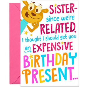 Sister - Expensive Birthday Present Funny Birthday Card