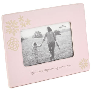 Needing Mom Pink Ceramic Picture Frame, 4x6
