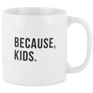Because Kids Mug, 15 oz.