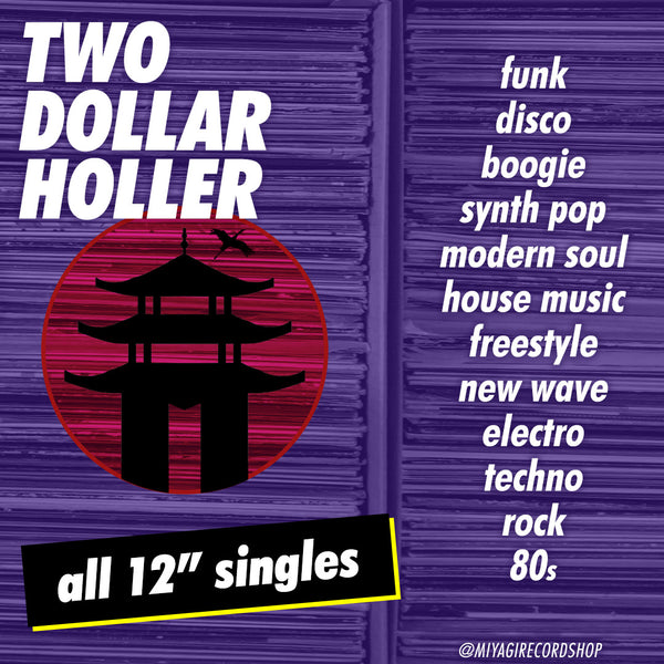 $2 Holler! All 12inches Singles @ the Miyagi Pop-Up