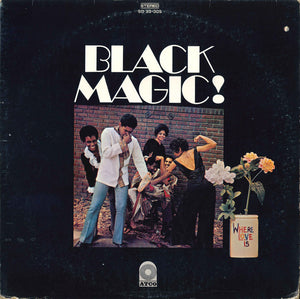 Black Magic! ‎– Where Love Is