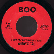 Load image into Gallery viewer, Brothers Of Soul ‎– I Guess That Don't Make Me A Loser / Hurry Don't Linger