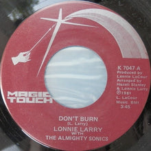 Load image into Gallery viewer, Lonnie Larry With The Almighty Sonics ‎– Don't Burn / You Can't Leave Me