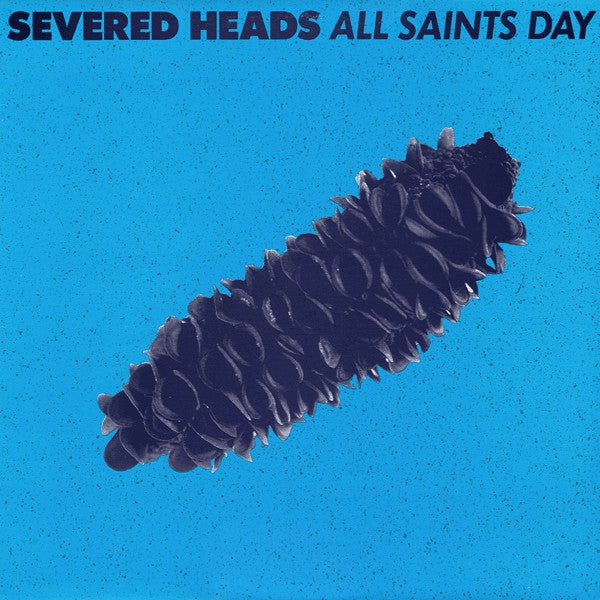 Severed Heads ‎– All Saints Day