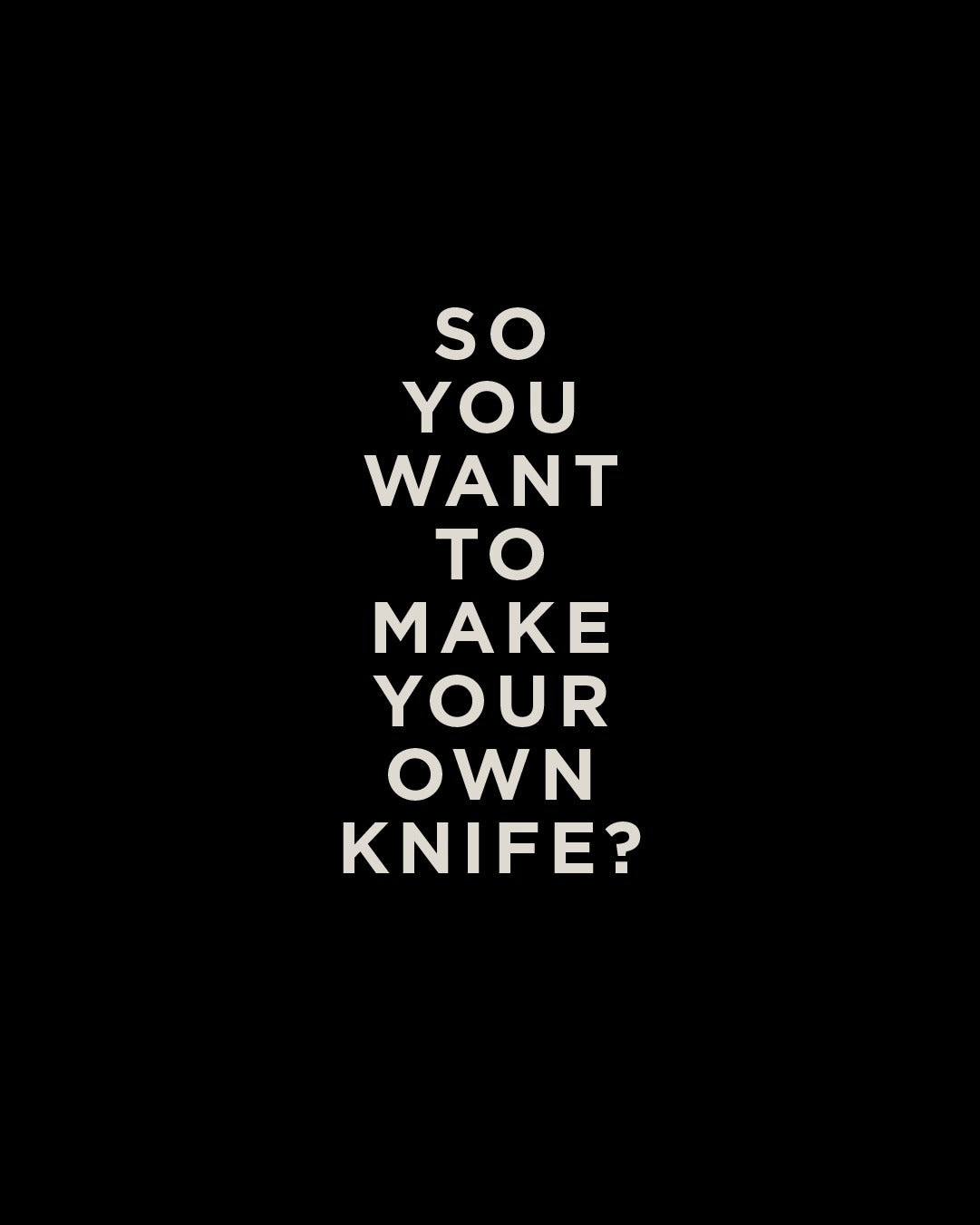 MAKE YOUR OWN KNIFE WORKSHOP