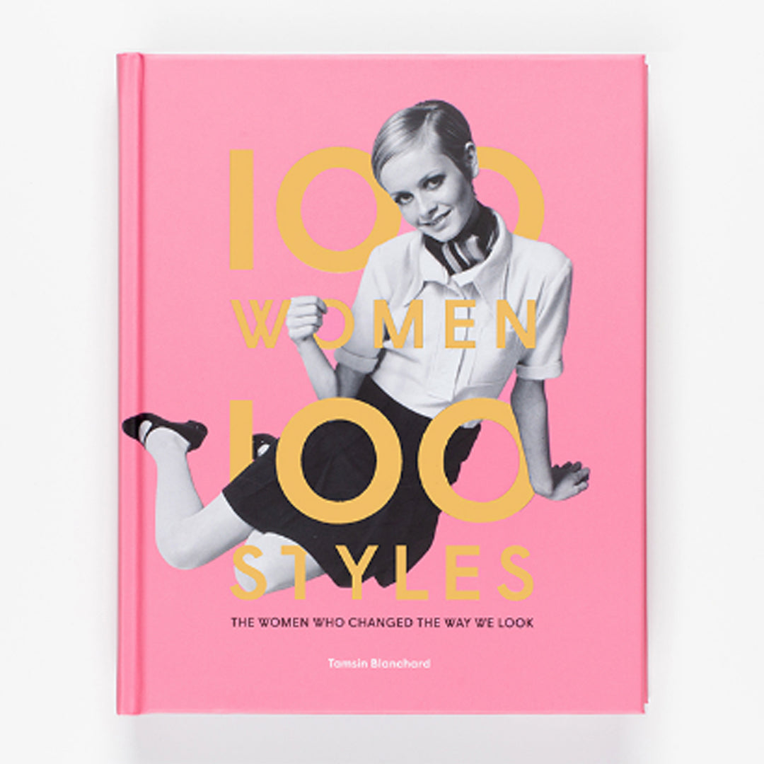 100 Women 100 Styles: The Women Who Changed the Way We Look by Tamsin Blanchard.